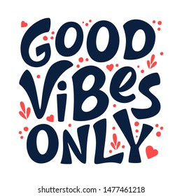 Good vibes only vector lettering card. Hand drawn illustration sign isolated on white. Motivational phrase. Handwritten inspirational quote. For invitation and greeting card, t-shirt, prints, poster