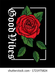 Good vibes rose drawing art design vector illustration ready for print on t-shirt, apparel, poster and other uses