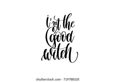 i'm the good witch hand lettering inscription quote to witch party on halloween holiday, black and white calligraphy vector illustration