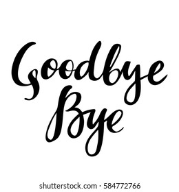 Goodbye and Bye: vector isolated illustration: brush calligraphy, hand lettering. Inspirational typography poster