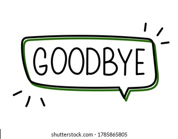 Goodbye inscription. Handwritten lettering banner. Black vector text in speech bubble. Simple outline marker style. Imitation of conversation