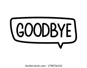 Goodbye inscription. Handwritten lettering banner. Black vector text in speech bubble. Simple outline marker style. Imitation of conversation. Vector illustration