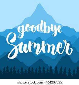 Goodbye Summer on the background of mountains and trees. Modern calligraphy. Trend brush lettering