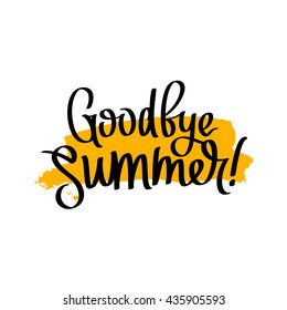 Goodbye Summer. The trend calligraphy. Vector illustration on white background with a smear of yellow ink. Concept autumn advertising. Excellent gift card. Golden fall.