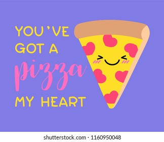 """You've got a pizza my heart"" typography design with cute pizza cartoon for valentine's day card design."