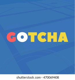 GOTCHA colored text on a blue abstract background art
