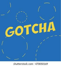 Gotcha Flat text on the background, vector illustration art