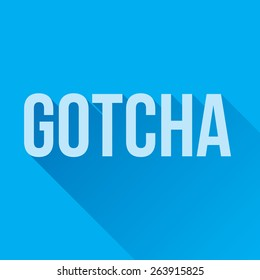 GOTCHA word graphic with a blue background and longshadow.