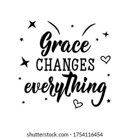 Grace changes everything. Lettering. Can be used for prints bags, t-shirts, posters, cards. Calligraphy vector. Ink illustration