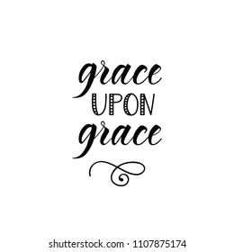 Grace Upon Grace. Ink hand lettering. Modern brush calligraphy. Inspiration graphic design typography element.