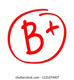 Grade result B plus. Hand drawn vector grade B plus in red circle. Test exam mark report.