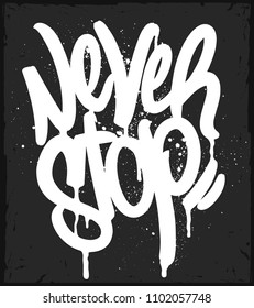 Graffiti Tag Never Stop typography, Motivational t-shirt print