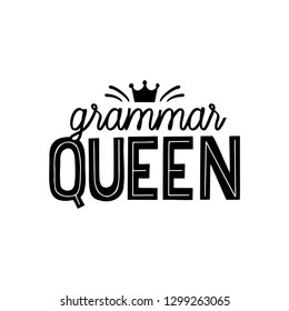 Grammar hand lettering quote. Grammar queen vector print for printing on t-shirt, labels, mugs and all gifts. phrase for social media stickers