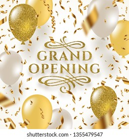 Grand opening - glitter gold logo with flourishes ornamental elements surrounded by golden foil confetti, white and glitter gold balloons.Vector illustration.