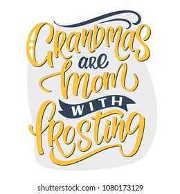 Grandmas are mom with frosting - beautiful hand drawn lettering quote.