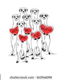 Graphic sketch illustration with funny smiling group of meerkats. Cute meerkats holding hearts with text will you be my Valentine. Greeting Love or Valentine's day card.