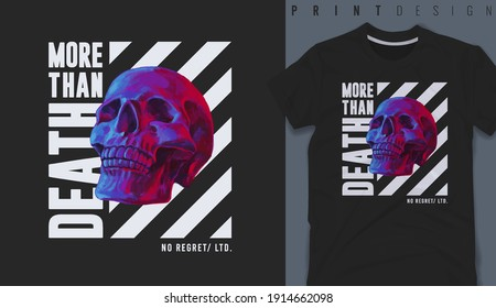 Graphic t-shirt design, more than death slogan with skull  ,vector illustration for t-shirt.