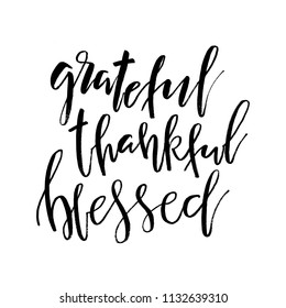 Grateful Thankful Blessed. Inspirational handwritten text quote. Thanksgiving Day lettering posters, prints, greeting cards, banners. Vector typographic element for your design