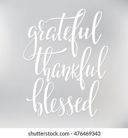 Grateful Thankful Blessed simple phrase. Calligraphy postcard or poster graphic lettering element. Hand written style design Thanksgiving day sign