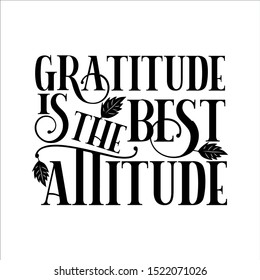 Gratitude is the best attitude - thanksgiving saying text, with autumn leaves. Good for greeting card and  t-shirt print, flyer, poster design.