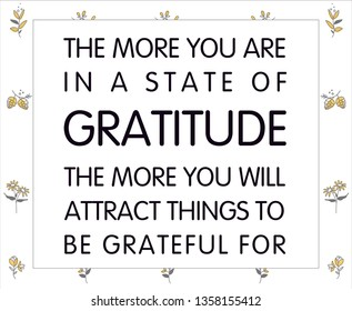 Gratitude Motivational Quote, Vector Quote. The more you are in a state of gratitude the more you will attract things to be grateful for.
