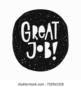 Great job sticker quote lettering. Calligraphy inspiration graphic design typography element. Hand written postcard. Cute simple vector sign.
