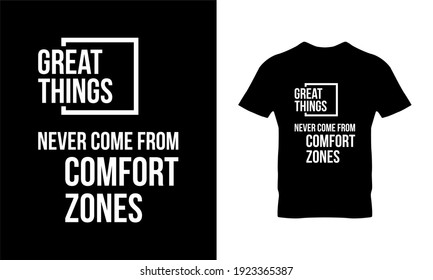Great thing never came from comfort zone typography t-shirt design. Suitable for clothing printing business. Stylish t-shirt and apparel design. Ready to print vector.