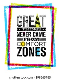 Great Things Never Came From Comfort Zones Motivation Quote Inside Bright Grunge Frame. Vector Typography Concept.