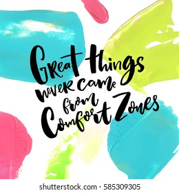 Great things never come from comfort zones. Motivation quote about life and challenges at artistic background with blue, pink and green paint strokes.