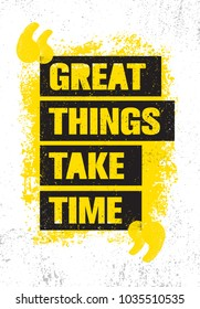 Great Things Take Time. Inspiring Creative Motivation Quote Poster Template. Vector Typography Banner Design Concept On Grunge Texture Rough Background