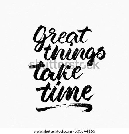 Great Things Take Time Quote Ink Stock Vector Royalty Free