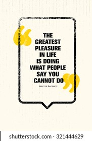 The Greatest Pleasure In Life Is Doing What People Say You Cannot Do. Powerful Inspiring Creative Motivation Quote. Vector Typography Banner Design Concept