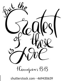 But the greatest of these is love. Inspirational and motivational quote. Modern brush calligraphy. Words about God.Hand drawing lettering.   Vector design.