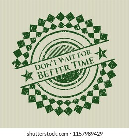 Green Don't Wait for Better Time distressed rubber seal