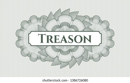 Green rosette (money style emblem) with text Treason inside