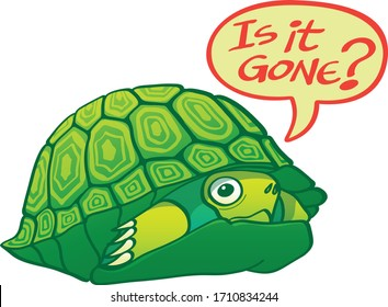 "Green turtle, half hidden, trying to go out of its shell. It seems afraid and asks before leaving if  ""it is already gone"" using a speech bubble"