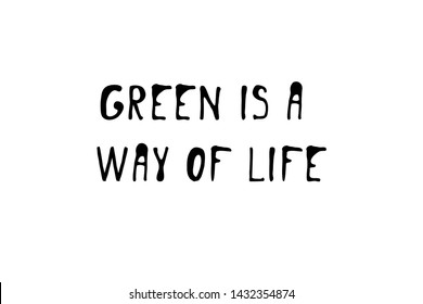 Green is a way of life. Hand lettering illustration for your design