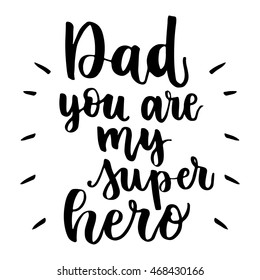 Greeting Card. Black Calligraphy Inscription. Mother's Day. Handwritten ink on white background. Dad, you are my super hero.