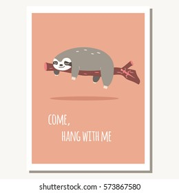 Greeting card with cute lazy sloth and text message, vector illustration