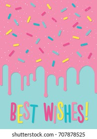 Greeting card with dripping glaze on decorated cake. Best wishes