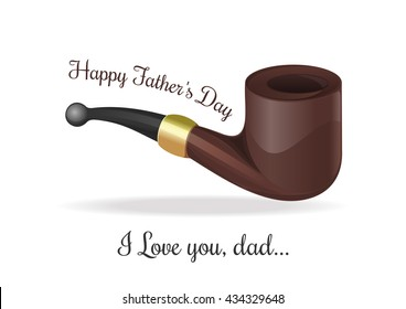 Greeting card for Father's Day. Happy Father's Day. I love you, dad. Smoking pipe isolated on white background. Vector illustration