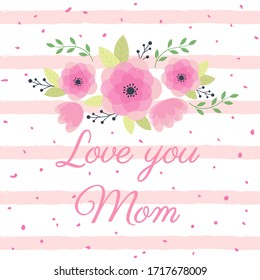 Greeting card with flowers love you Mom. Vector illustration.