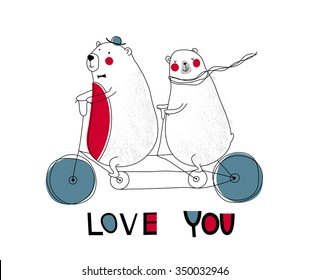 Greeting card: love you. Creative Hand Drawn card with two bears on a bicycle. For wedding, anniversary, birthday, Valentin's day. Vector illustration. Isolated on white. T-shirt Graphics.