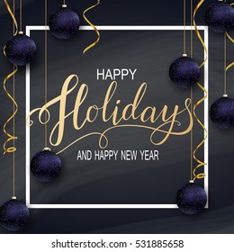 Greeting Card for Winter Happy Holidays. Golden frame with Lettering on Chalkboard and with 3D blue glitter New Year Balls. Vector calligraphy for greeting card, poster, invitation