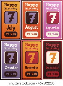 Greeting Happy birthday card, Date seven of birth by month July, August, September, October, November, December. Vector illustration, Set of six gift banners