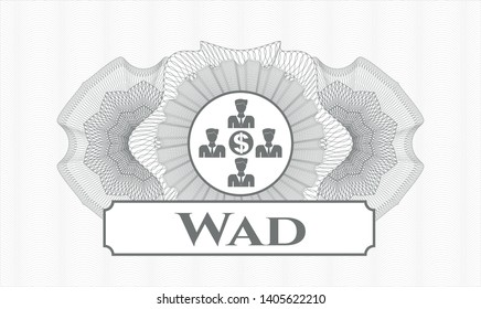 Grey abstract rosette with business teamwork and money icon and Wad text inside