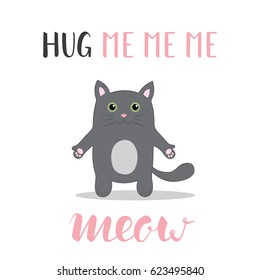 Grey Cat ready for a hugging. Funny animal. Cute cartoon pet on white background. Vector illustration with hand lettering phrase 'Hug Me Me Me Meow'