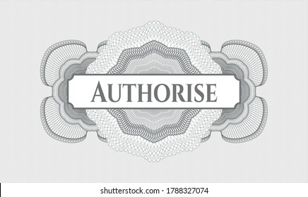 Grey money style rosette. Vector Illustration. Detailed with text Authorise inside