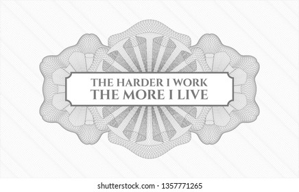 Grey passport money rosette with text The Hardest I work the More I Live inside