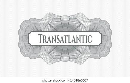 Grey rosette or money style emblem with text Transatlantic inside